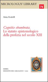 Cognitio obumbrata. Lo statuto epistemologico della profezia nel secolo XIII.