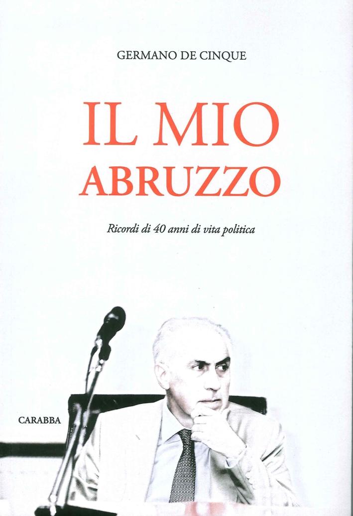 Il Mio Abruzzo. Ricordi di 40 Anni di Vita Politica