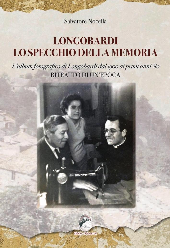Longobardi lo specchio della memoria. L'album fotografico di Longobardi dal 1900 ai primi anni '80. Ritratto di un'epoca.