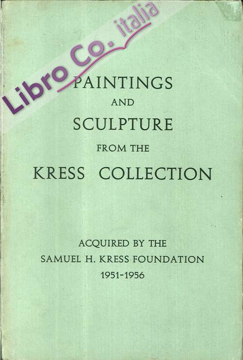 Paintings and Sculpture from the Samuel H. Kress Collection. 1951-1956.