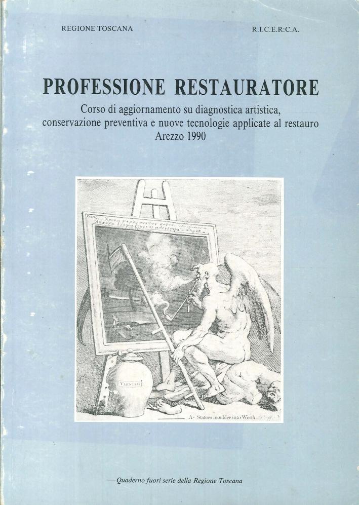 Professione Restauratore. Corso di Aggiornamento Su Diagnostica Artistica, Conservazione Preventiva e Nuove Tecnologie Applicate al Restauro
