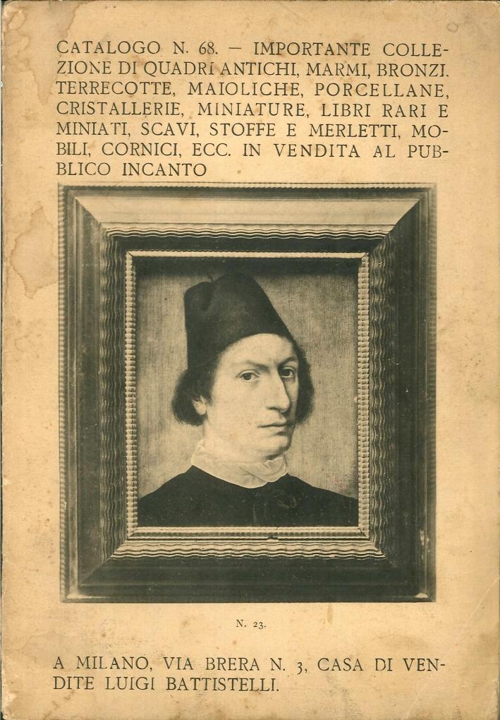 Catalogo N. 68: Importante Collezione di Quadri Antichi, Marmi, Bronzi, Terrecotte, Maioliche, Porcellane ... In Vendita al Pubblico Incanto
