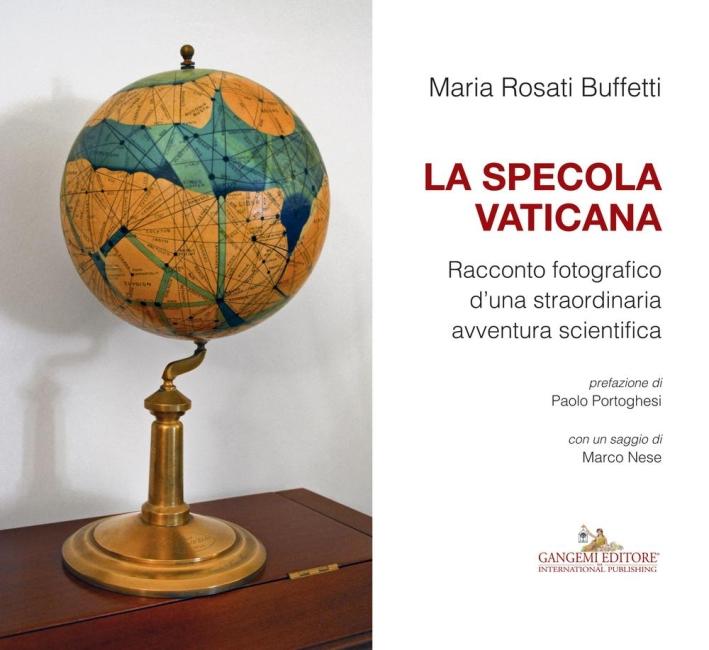 La Specola Vaticana. Racconto Fotografico d'Una Straordinaria Avventura Scientifica.