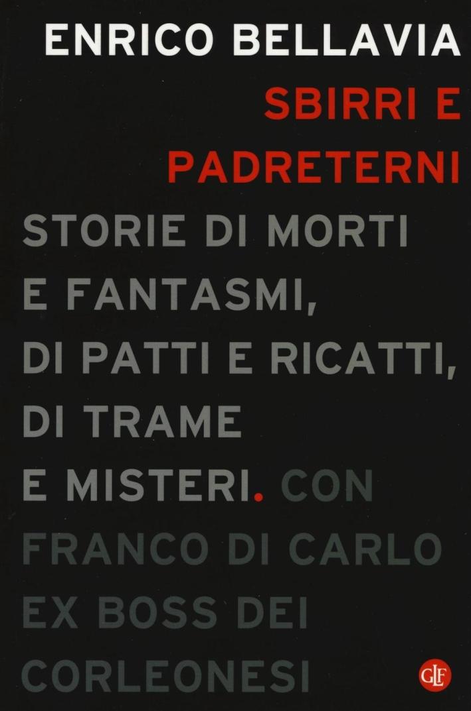 Sbirri e Padreterni. Storie di Morti e Fantasmi, di Patti e Ricatti, di Trame e Misteri