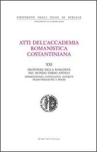 Atti del 21º Convegno internazionale dell'Accademia romanistica costantiniana. Frontiere della romanità nel mondo tardo antico. Con CD-ROM