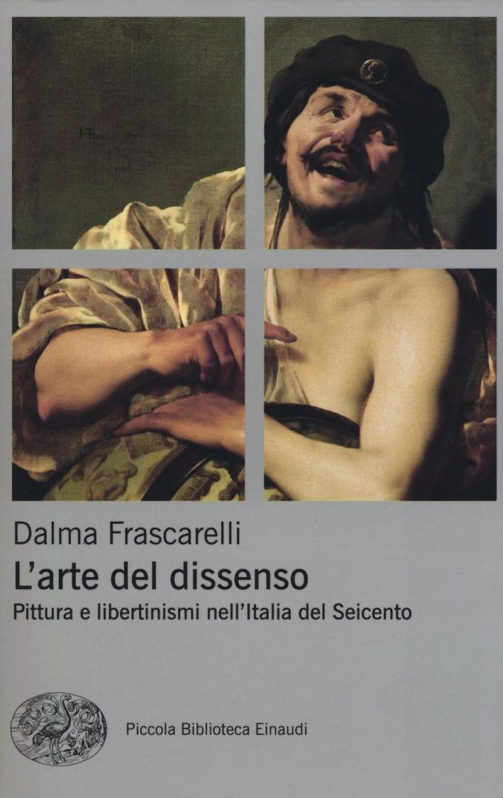 L'arte del dissenso. Pittura e libertinismi nell'Italia del Seicento.