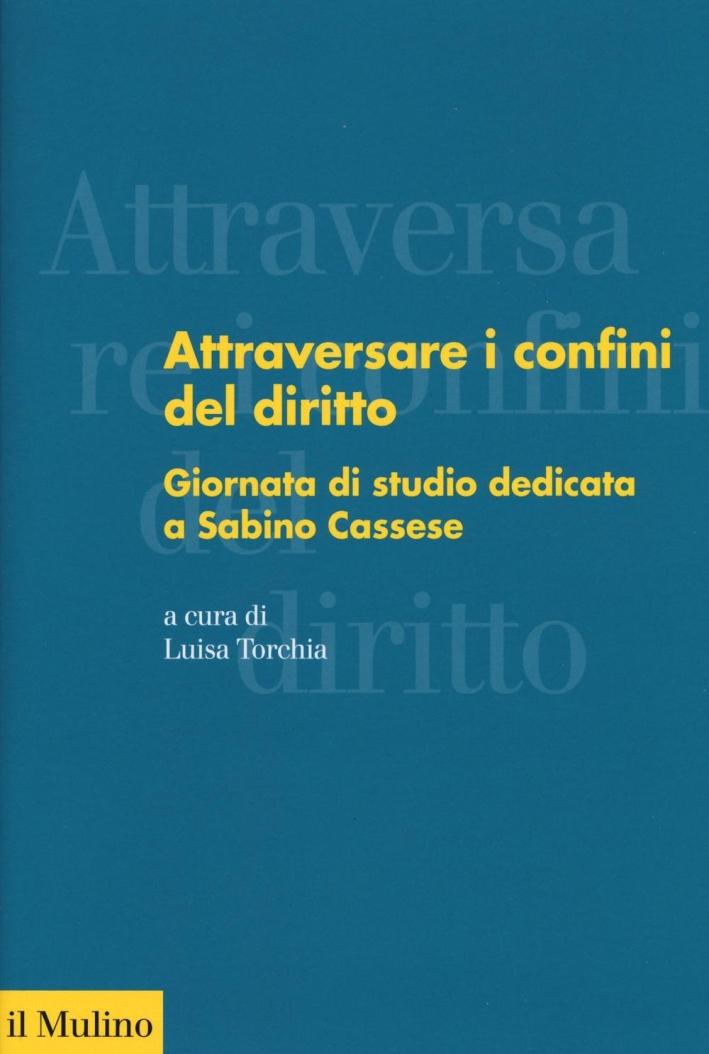 Attraversare i confini del diritto. Giornata di studio dedicata a Sabino Cassese.