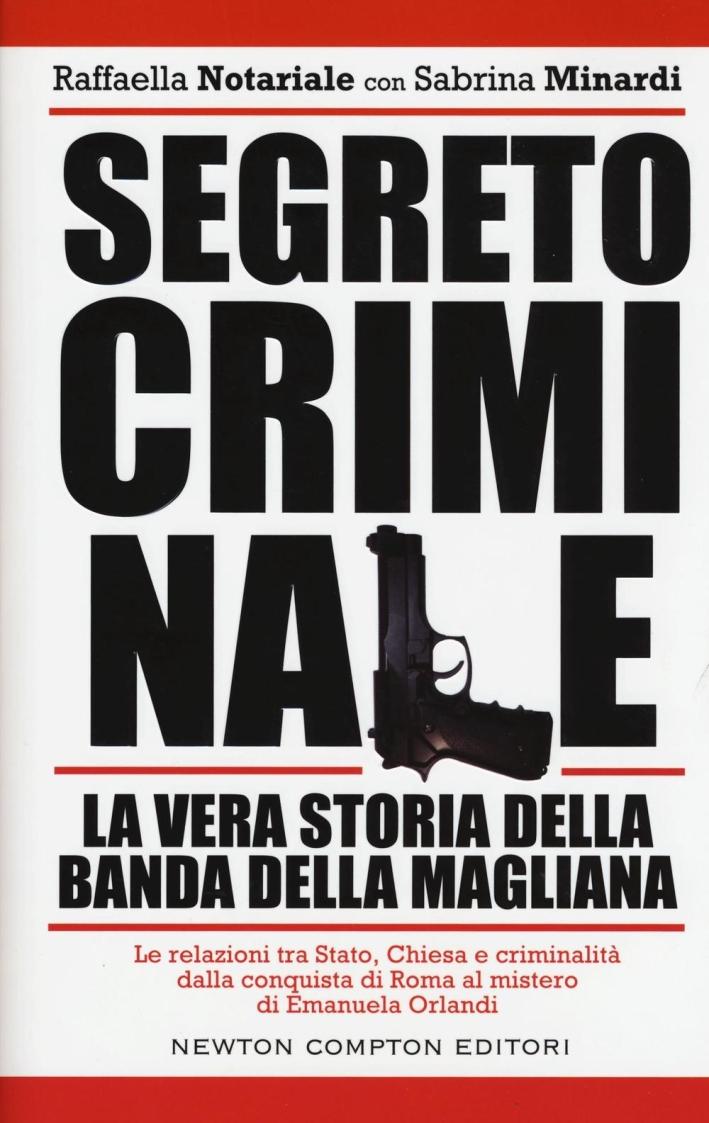 Segreto criminale. La vera storia della banda della Magliana.