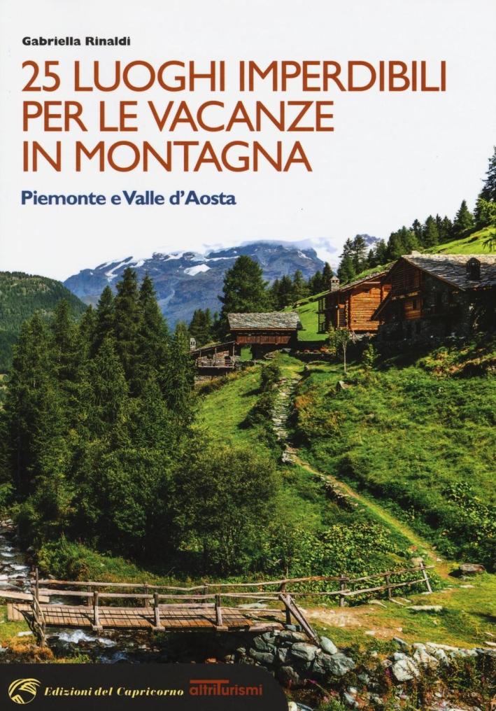 25 luoghi imperdibili per le vacanze in montagna. Piemonte e Valle d'Aosta.