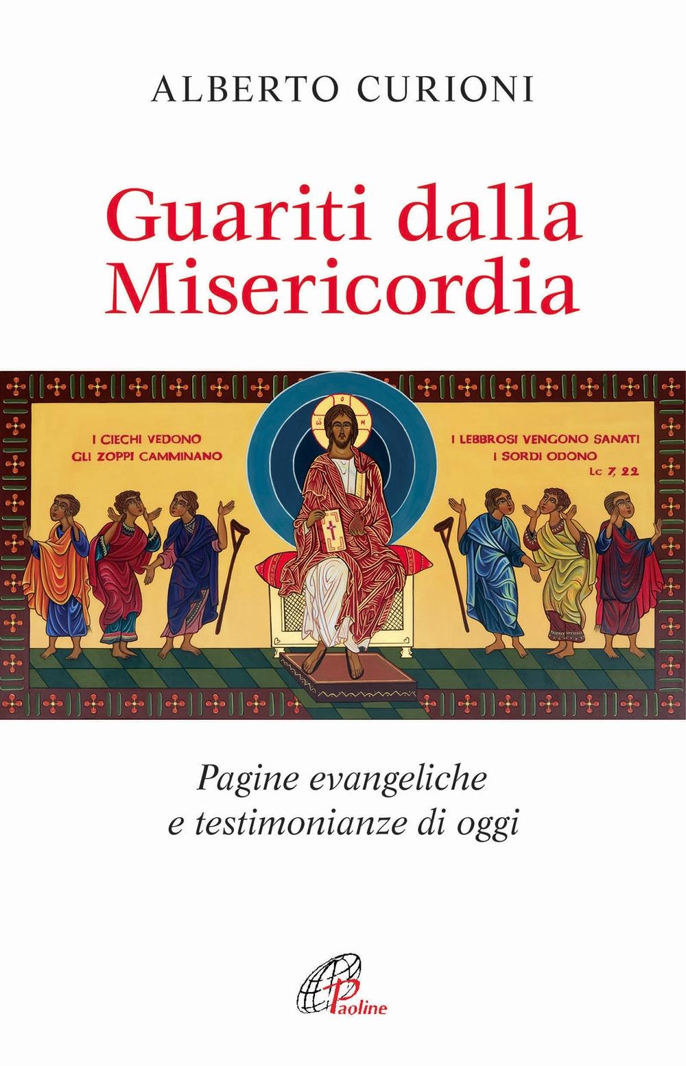 Guariti dalla misericordia. Pagine evangeliche e testimonianze di oggi.
