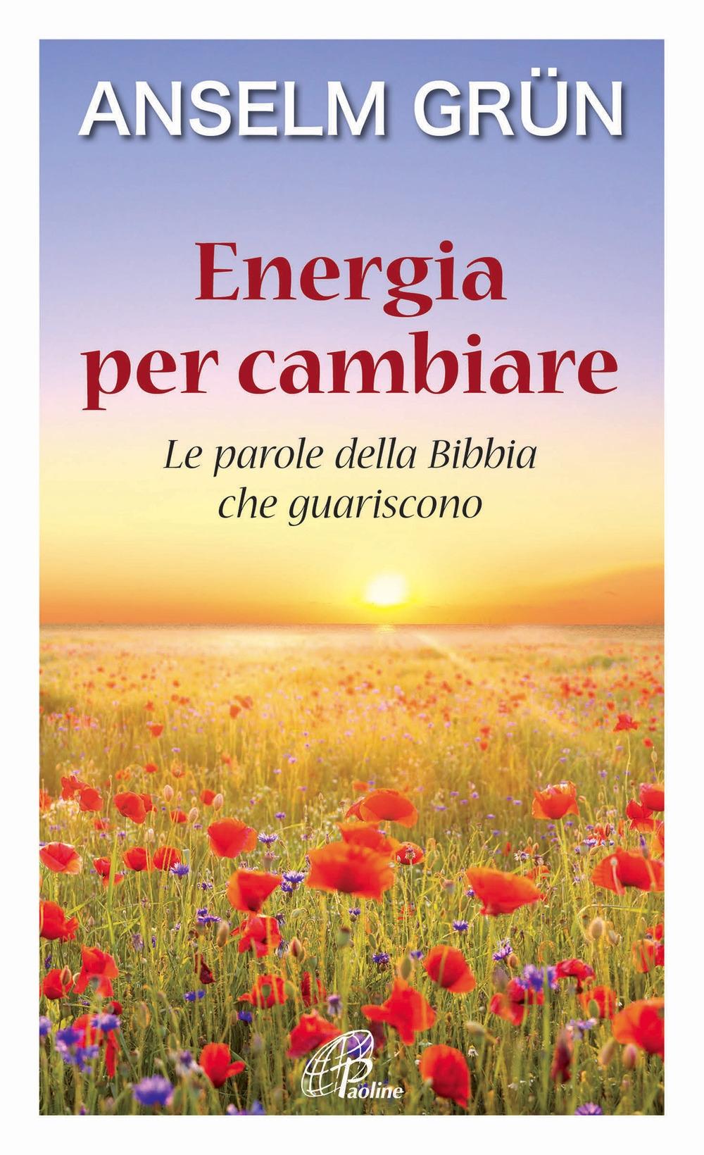 Energia per cambiare. Le parole della Bibbia che guariscono.