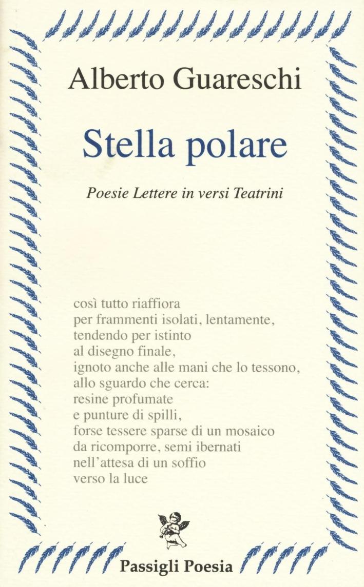 Stella polare. Poesie lettere in versi teatrini.