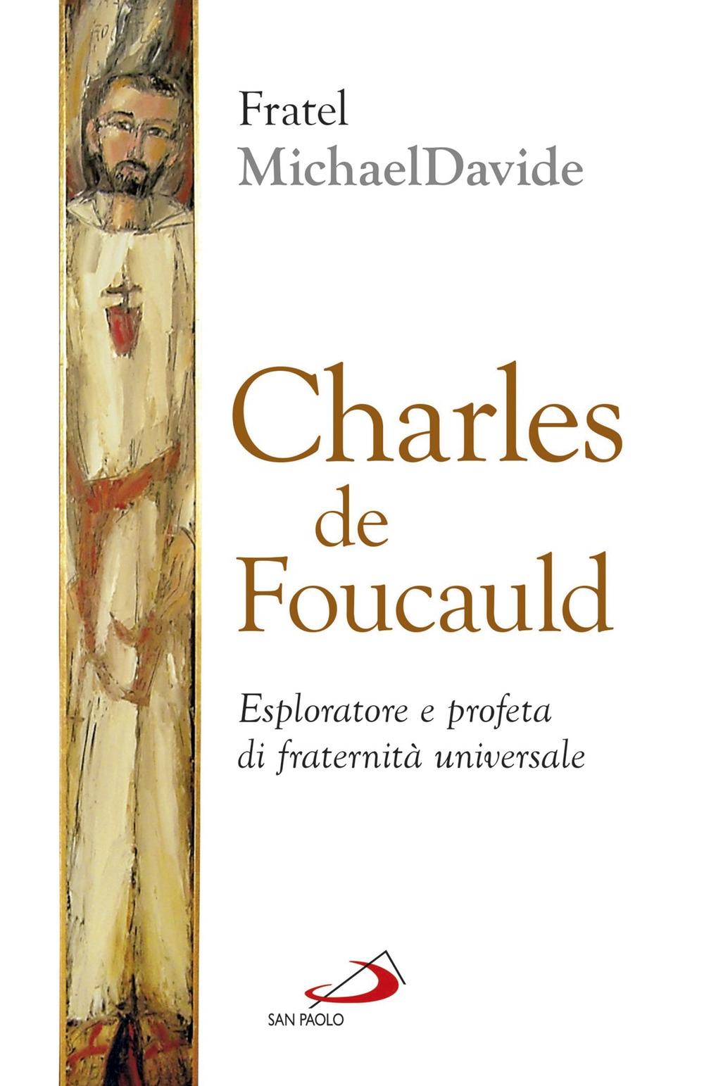 Charles de Foucauld. Esploratore e profeta di fraternità universale.