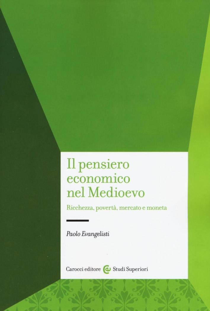 Il pensiero economico nel Medioevo. Ricchezza, povertà, mercato e moneta.