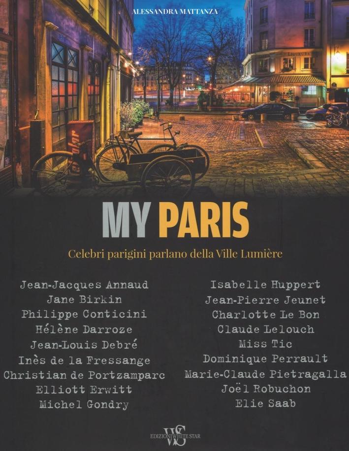 My Paris. Celebri parigini parlano della Ville Lumière. Ediz. illustrata