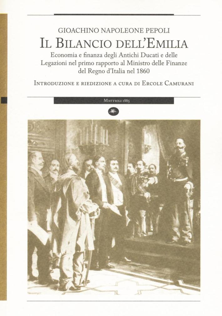 Il bilancio dell'Emilia. Economia e finanza degli antichi ducati e delle legazioni nel primo rapporto al Ministro delle finanza del Regno d'Italia nel 1860