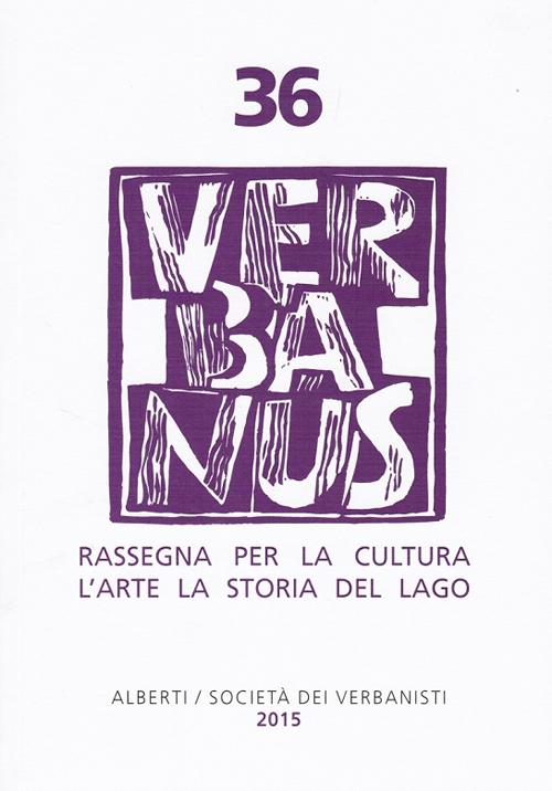 Verbanus. Rassegna per la cultura, l'arte, la storia del lago. Vol. 36.