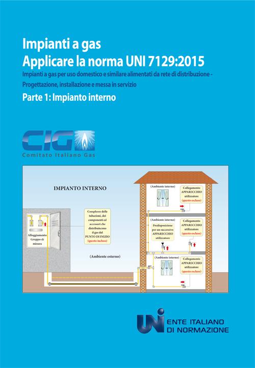 Applicare la norma UNI 7129:2015. Impianti a gas per uso domestico e similare alimentati da rete di distribuzione. Progettazione, installazione e messa in servizio. Vol. 1: Impianto interno.