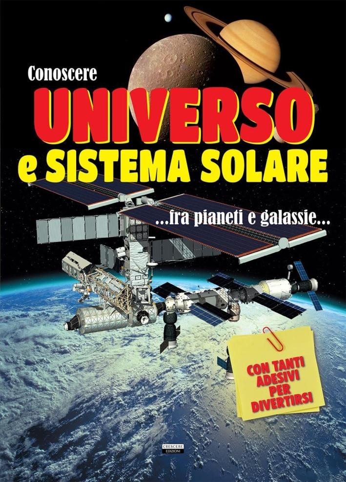 Conoscere universo e sistema solare. Con adesivi.