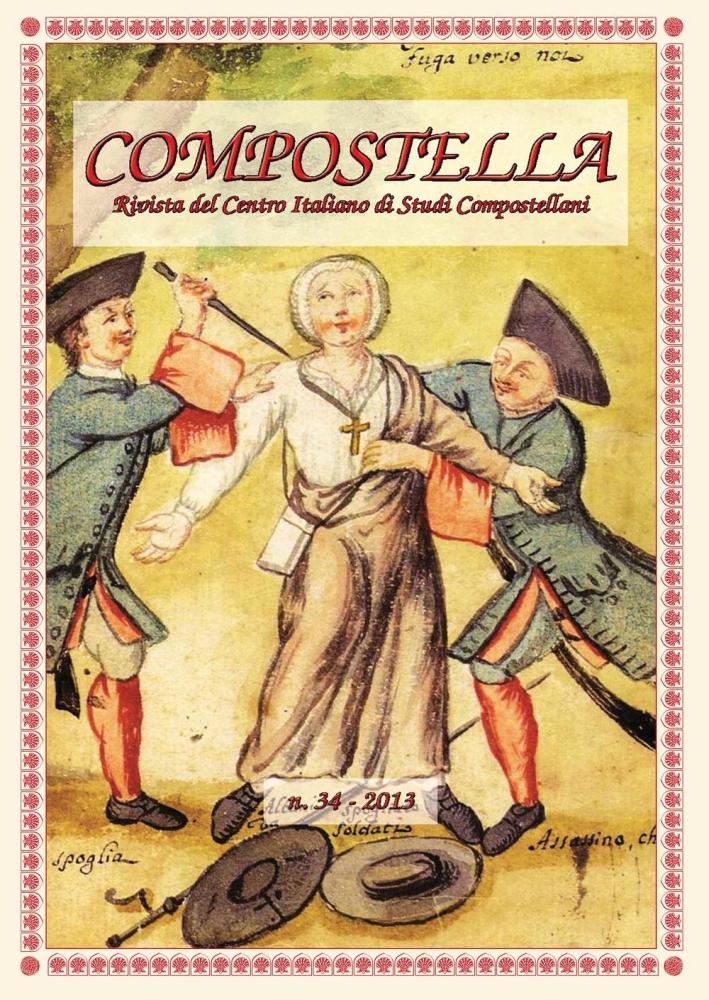 Compostella. Rivista del centro italiano di studi compostellani (2013). Vol. 34.