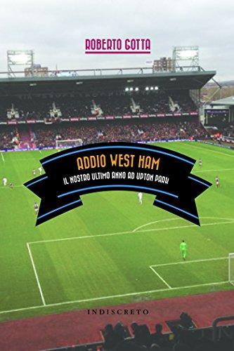 Addio West Ham. Il nostro ultimo anno ad Upton Park.