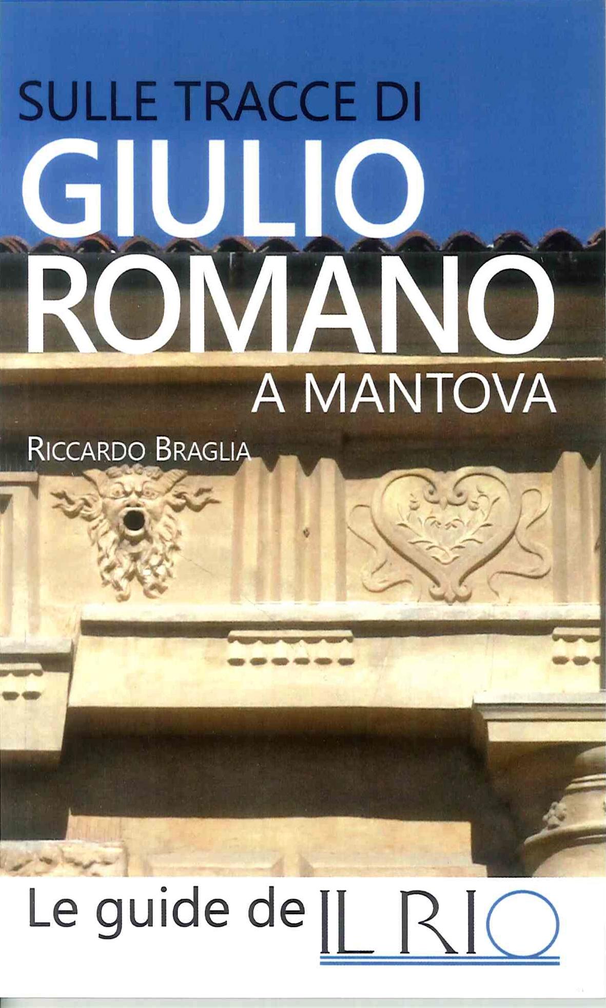 Sulle Tracce di Giulio Romano a Mantova. Opere e Testimonianze dell'Artista che Ha Trasformato la Città dei Gonzaga nella Seconda Roma.