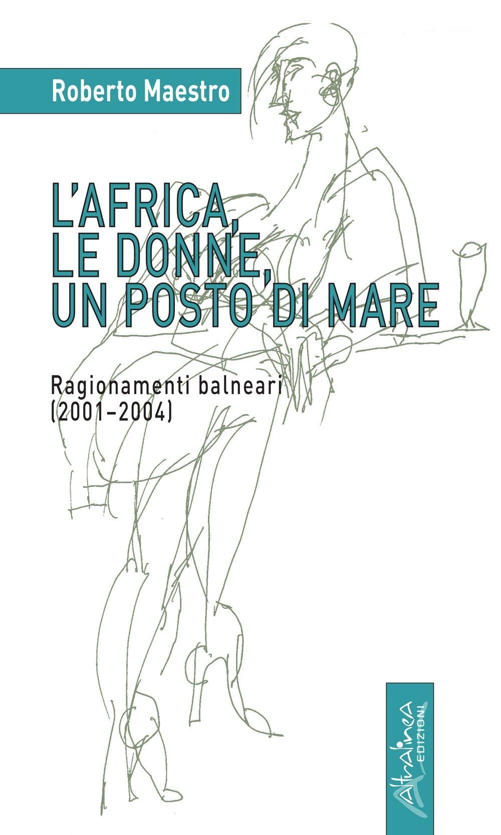L'Africa, le Donne, un Posto di Mare. Ragionamenti Balneari (2001-2004).