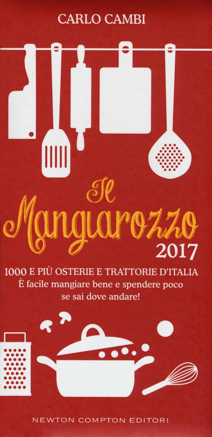 Il Mangiarozzo 2016. 1000 e più osterie e trattorie d'Italia. È facile mangiare bene e spendere poco se sai dove andare!