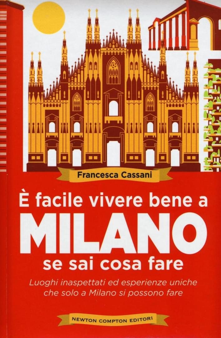È facile vivere bene a Milano se sai cosa fare.