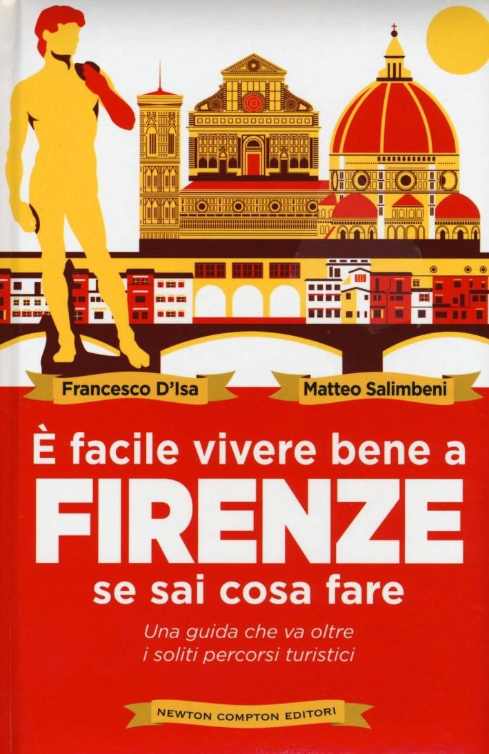 È facile vivere bene a Firenze se sai cosa fare.