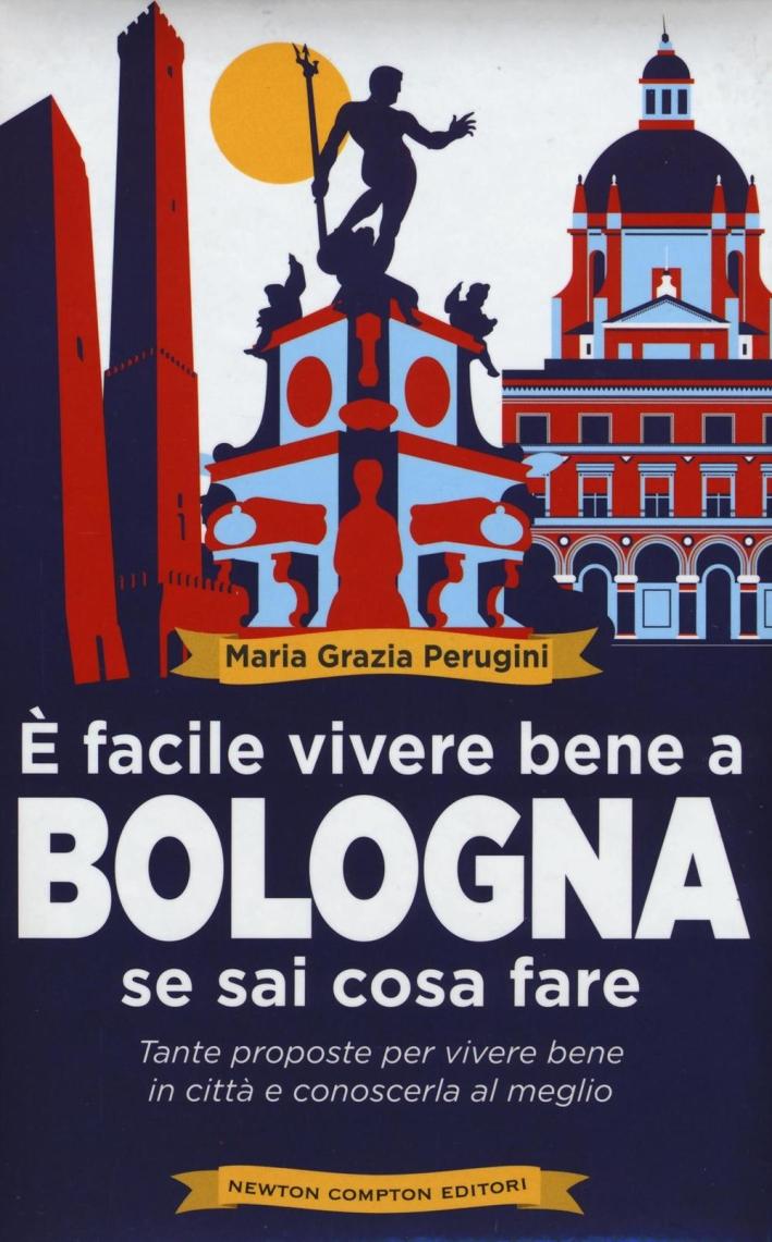 È facile vivere bene a Bologna se sai cosa fare.