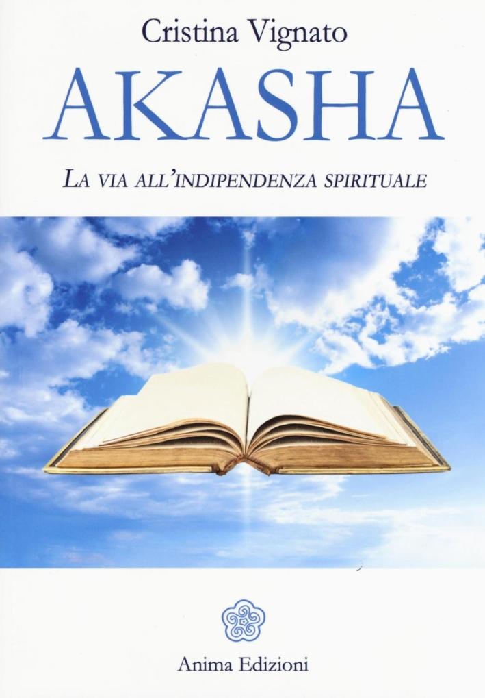 Akasha. La via all'indipendenza spirituale.