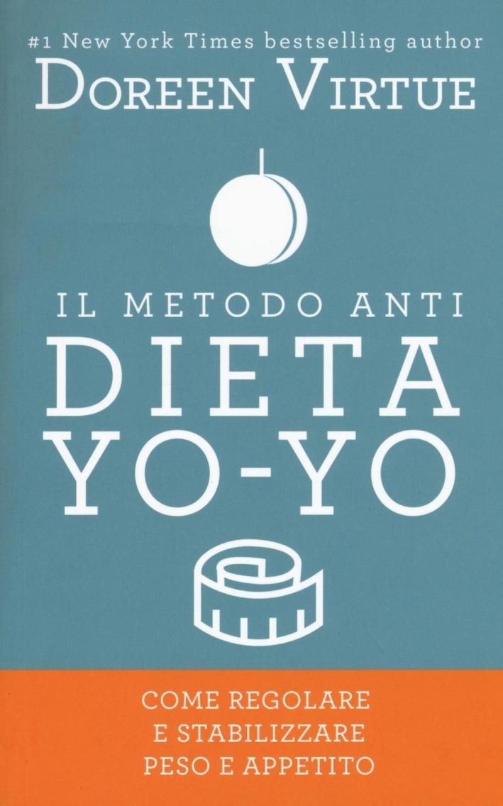 Il metodo anti dieta yo-yo. Come regolare e stabilizzare peso e appetito.