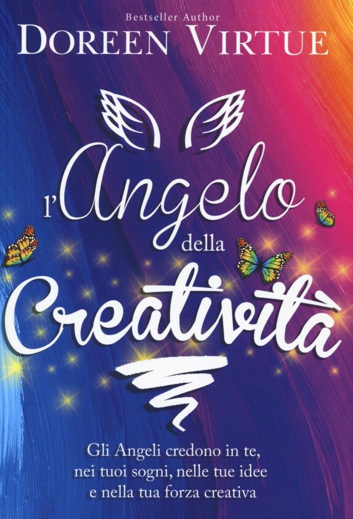 L'angelo della creatività. Come gli angeli ti aiutano a credere in te, nei tuoi sogni, nelle tue idee e nalla tua forza creativa.