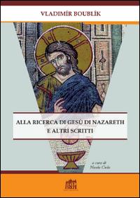 Alla ricerca di Gesù di Nazareth e altri scritti.