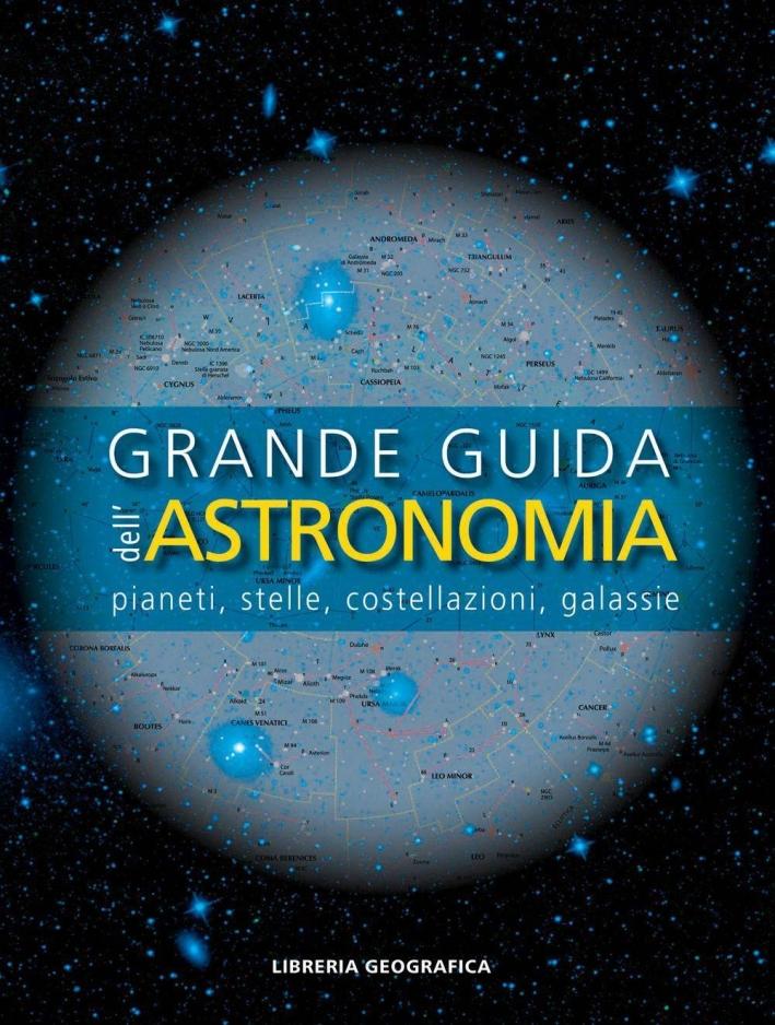Grande guida dell'astronomia. Pianeti, stelle, costellazioni, galassie.