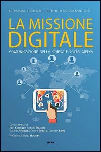 La missione digitale. Comunicazione della Chiesa e social media.