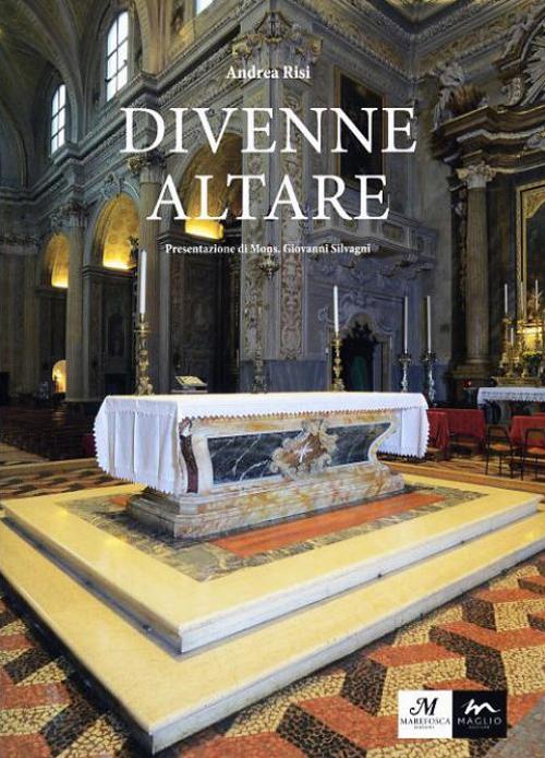 Divenne altare. Documenti, testimonianze, riflessioni, suggestioni intorno all'altare della Collegiata di san Giovanni in Persiceto.
