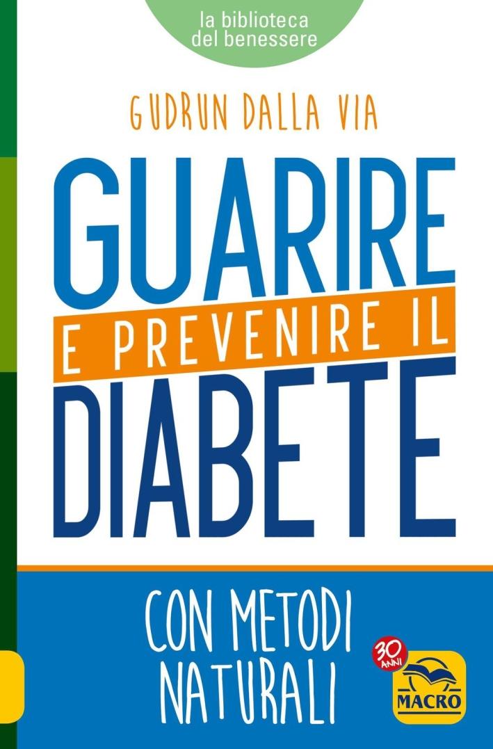 Guarire e prevenire il diabete. Con metodi naturali.