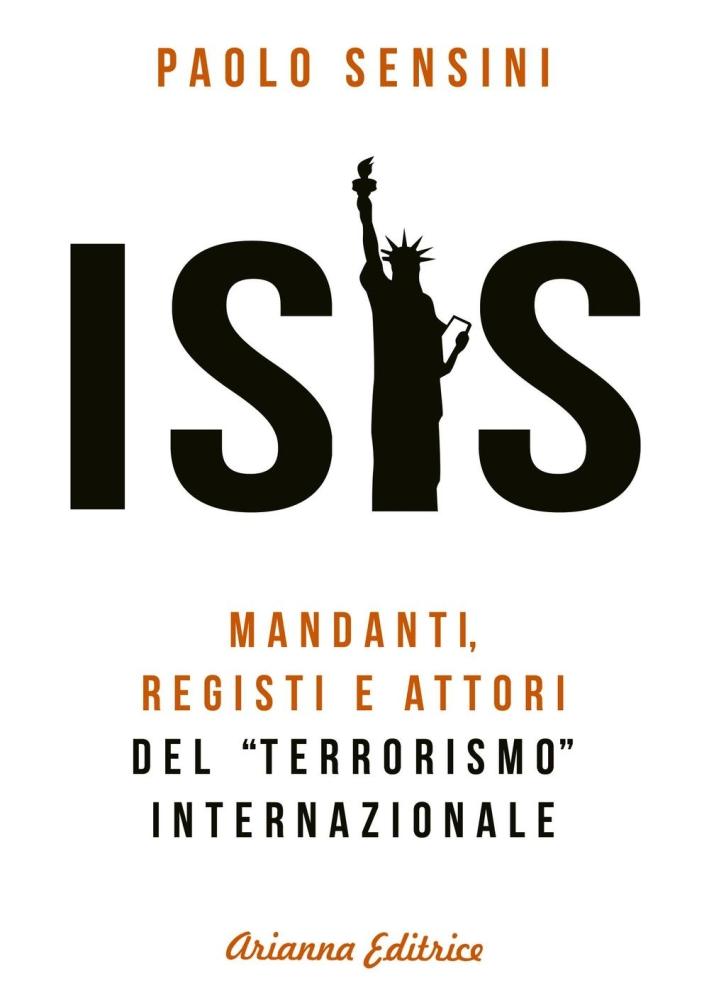 Isis. Mandanti, registi e attori del «terrorismo» internazionale