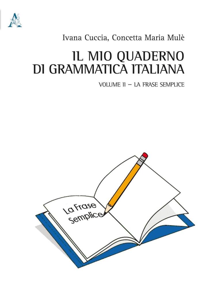 Il mio quaderno di grammatica italiana. Vol. 2: La frase semplice.