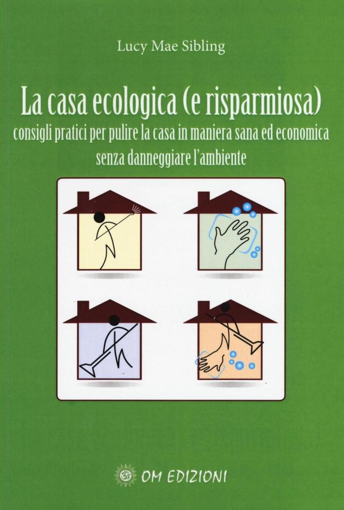 La casa ecologica (e risparmio). Consigli pratici per pulire la casa in maniera sana ed economica.