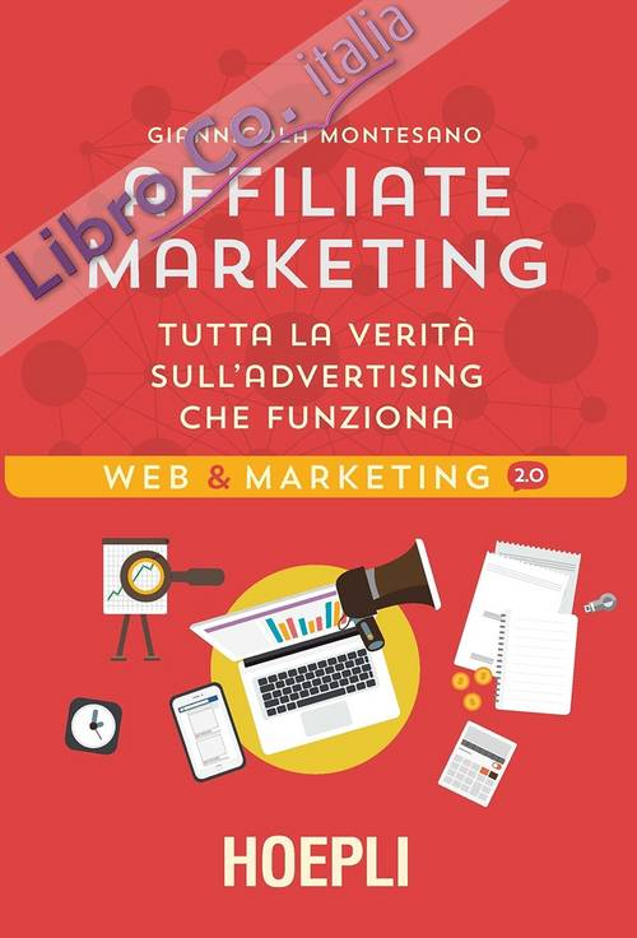 Affiliate Marketing. Tutta la verità sull'advertising che funziona.