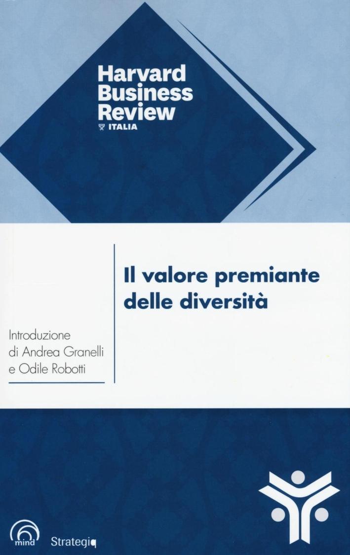 Il Valore Premiante delle Diversità. La Chiave per Rendere la Vostra Azienda più Forte, Creativa e Competitiva.