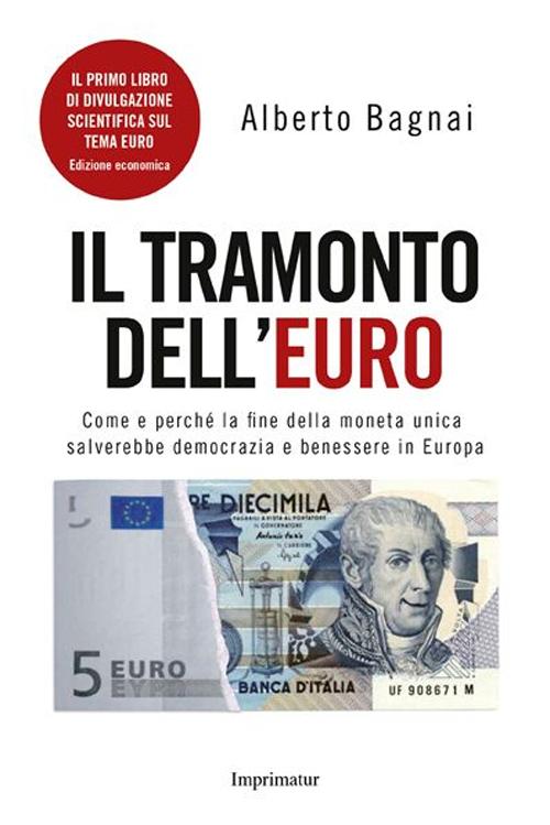 Il tramonto dell'euro. Come e perché la fine della moneta unica salverebbe democrazia e benessere in Europa.