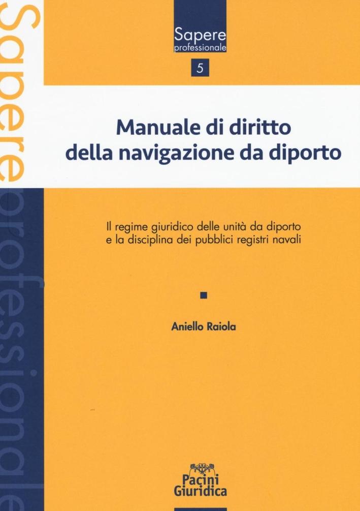Manuale di diritto della navigazione da diporto. Il regime giuridico delle unità da diporto e la disciplina dei pubblici registri navali.