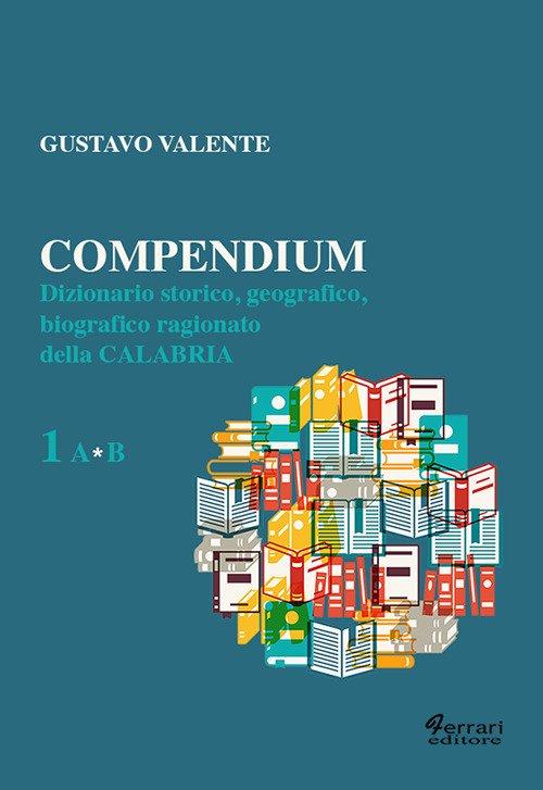 Compendium. Dizionario Storico, Geografico, Biografico Ragionato della Calabria.