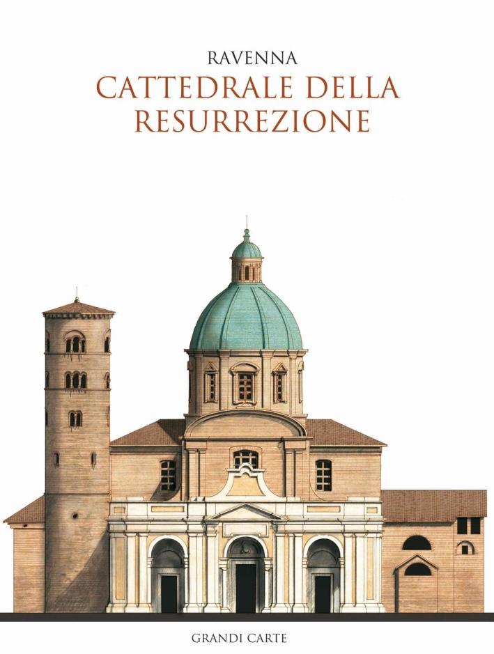 La Cattedrale della Resurrezione di Ravenna. Guida storica e artistica