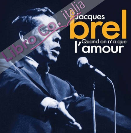 Jacques Brel. Quand On N'A Que l'Amour. CD.