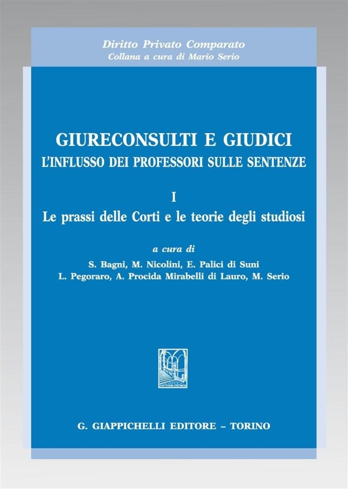 Giureconsulti e Giudici. L'influsso dei professori sulle sentenze.  Vol.1. le prassi delle Corti e le teorie degli studiosi.